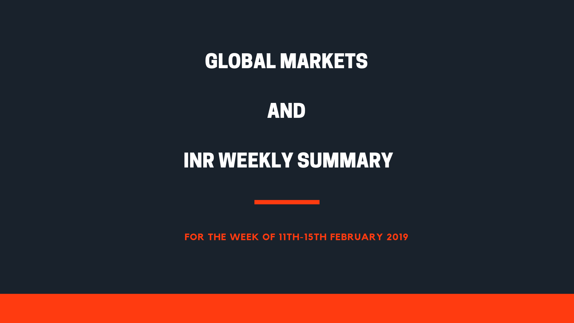 GLOBAL MARKETS AND INR WEEKLY SUMMARY (11th-15th February 2019)