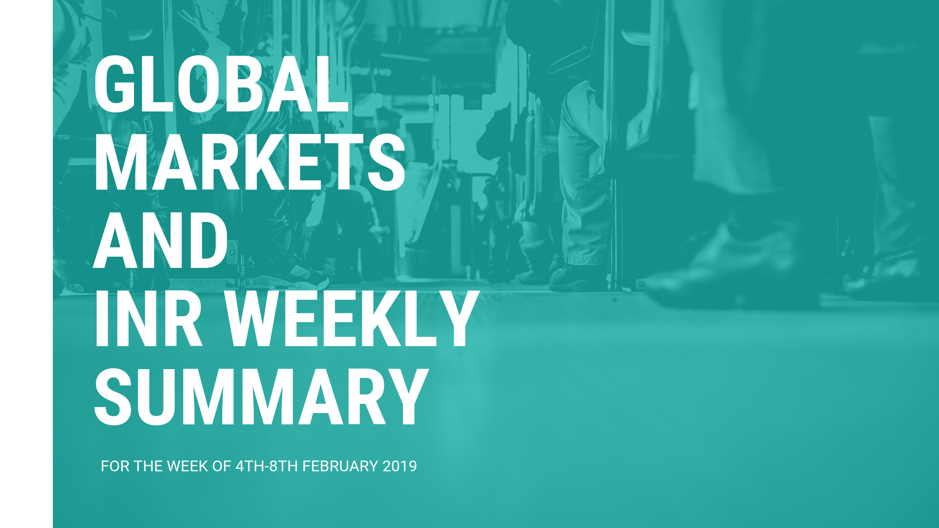 GLOBAL MARKETS AND INR WEEKLY SUMMARY (4th-8th February 2019)