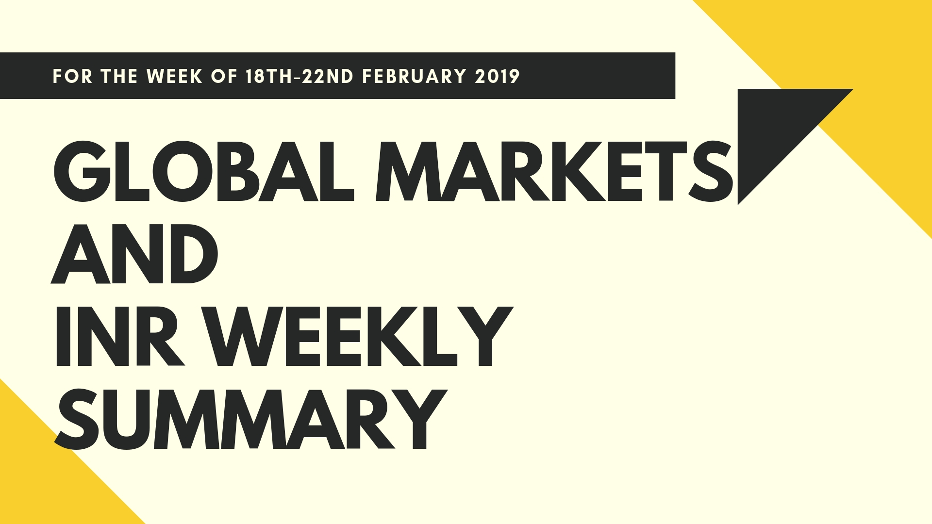 GLOBAL MARKETS AND INR WEEKLY SUMMARY (18th-22nd February 2019)
