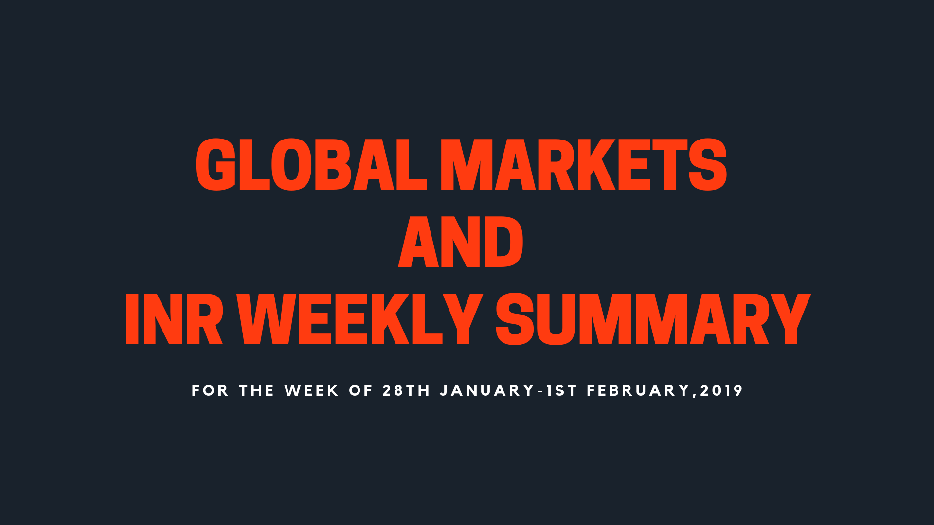 GLOBAL MARKETS AND INR WEEKLY SUMMARY (28th January-1st February,2019)