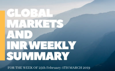 GLOBAL MARKETS AND INR WEEKLY SUMMARY (25th February -1st March 2019)