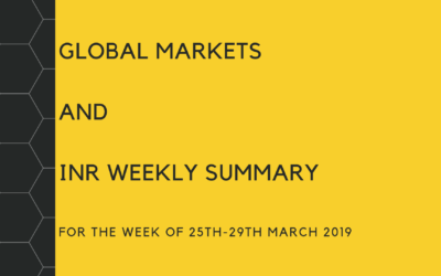 GLOBAL MARKETS AND INR WEEKLY SUMMARY (25th-29th March 2019)