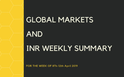 GLOBAL MARKETS AND INR WEEKLY SUMMARY (8th-12th April 2019)