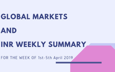 GLOBAL MARKETS AND INR WEEKLY SUMMARY (1st-5th April 2019)