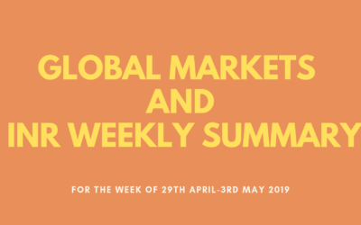 GLOBAL MARKETS AND INR WEEKLY SUMMARY (29th April-3rd May 2019)